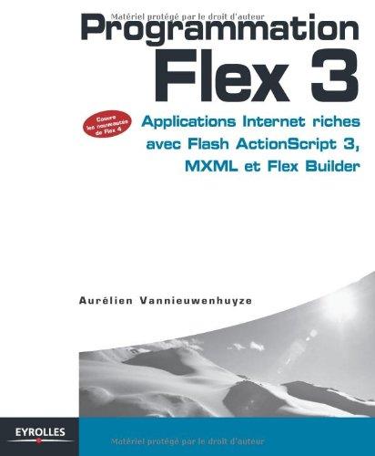 Programmation Flex 3 : Applications Internet riches avec Flash ActionScript 3, MXML et Flex Builder par Aurélien Vannieuwenhuyze