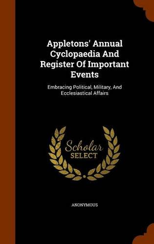 Appletons' Annual Cyclopaedia And Register Of Important Events: Embracing Political, Military, And Ecclesiastical Affairs