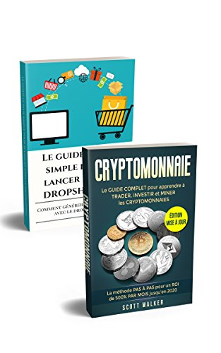 CRYPTOMONNAIE + DROPSHIPPING: Le GUIDE COMPLET pour apprendre à TRADER, INVESTIR et MINER les CRYPTOMONNAIES + Le guide LE PLUS SIMPLE pour se lancer dans le DROPSHIPPING.