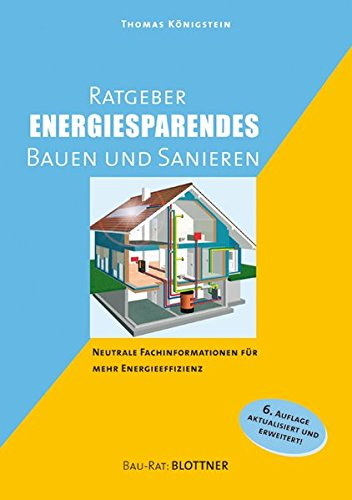 Ratgeber energiesparendes Bauen und Sanieren: Neutrale Fachinformationen für mehr Energieeffiezenz (Bau-Rat)