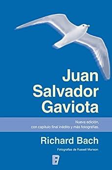 Juan Salvador Gaviota (nueva edición, con capítulo final inédito y más fotografías): Nueva edición de [Bach, Richard]
