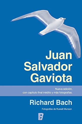 Juan Salvador Gaviota (nueva edición, con capítulo final inédito y más fotografías): Nueva edición por Richard Bach