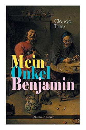 Mein Onkel Benjamin (Abenteuer-Roman): Eine turbulente Komödie