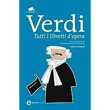 Tutti i libretti d'opera (eNewton Classici) (Italian Edition)