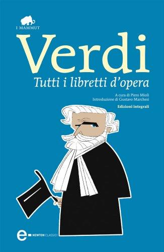 tutti-i-libretti-dopera-enewton-classici-italian-edition