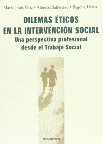 Dilemas éticos en la intervención social: Una perspectiva profesional desde el Trabajo Social (Trabajo Social Hoy) por María Jesús Úriz Pemán