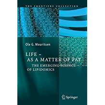 [(Life - as a Matter of Fat : The Emerging Science of Lipidomics)] [By (author) Ole G. Mouritsen] published on (November, 2014)