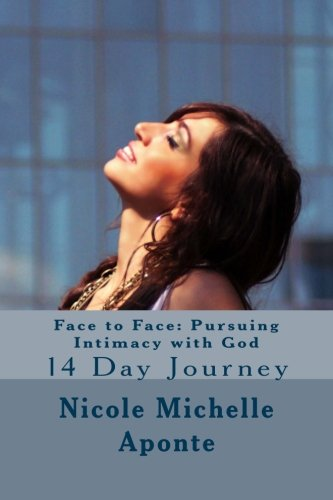 Face to Face: Pursuing Intimacy with God: 14 Day Journey