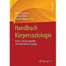 Handbuch Körpersoziologie: Band 2: Forschungsfelder und Methodische Zugänge