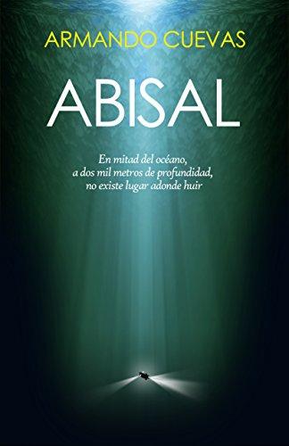 ABISAL: A dos mil metros de profundidad, no existe lugar adonde huir por Armando Cuevas