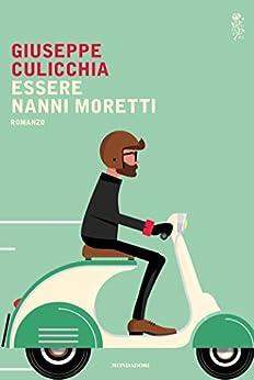 Essere Nanni Moretti di [Culicchia, Giuseppe]