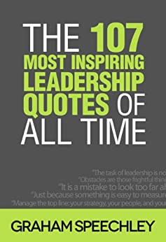 The 107 Most Inspiring Leadership Quotes of All Time by [Speechley, Graham]