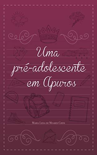 Uma Pré-adolescente em Apuros (Portuguese Edition) por Maria Leda de Moares Chini