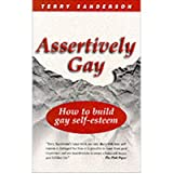 Assertively Gay: How to Build Gay Self-esteem