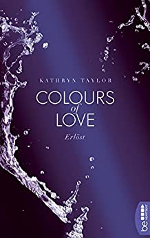 Colours of Love - Erlöst (German Edition) by [Taylor, Kathryn]