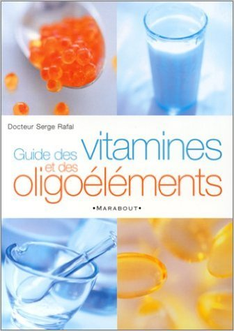 Guide des vitamines et oligo-lments de Docteur Serge Rafal ( 25 avril 2001 )