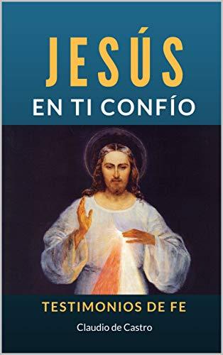 JESÚS EN TI CONFÍO: TESTIMONIOS DE FE. (LIBROS DIGITALES RECOMENDADOS) por Claudio de Castro