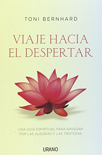 Viaje hacia el despertar: Una guía espiritual para navegar por las alegrías y las tristezas (Crecimiento personal) por Toni Bernhard