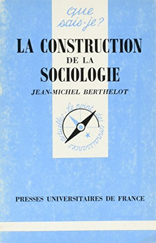 LA CONSTRUCTION DE LA SOCIOLOGIE. 4ème édition par Jean-Michel Berthelot