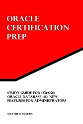 Study Guide for 1Z0-050: Oracle Database 11g: New Features for Administrators: Oracle Certification Prep by Matthew Morris (2012-03-08)