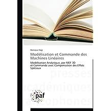 Modélisation et Commande des Machines Linéaires: Modélisation Analytique, par MEF 3D et Commande avec Compensation des Effets Spéciaux (Omn.Pres.Franc.)