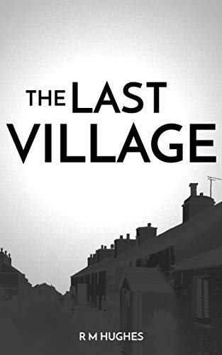 The Last Village: Sci-Fi mystery. A secret hidden deep underground, spies, double agents and eccentric locals in a Welsh village.