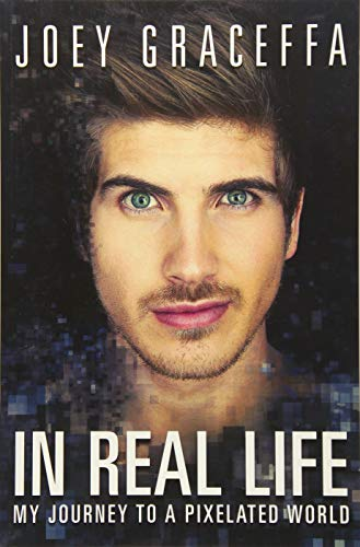 In Real Life: My Journey to a Pixelated World por Joey Graceffa
