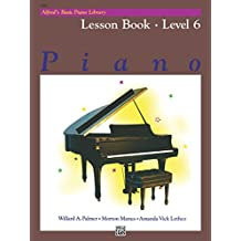 Alfred's Basic Piano Library - Lesson Book 6: Learn to Play with this Esteemed Piano Method