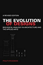 The Evolution of Designs: Biological Analogy in Architecture and the Applied Arts by Philip Steadman (2008-07-12)