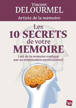 Les 10 secrets de votre mémoire par [Delourmel, Vincent]