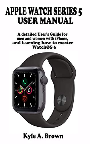 Apple watch series 5 user manual: A detailed Users Guide for men ...