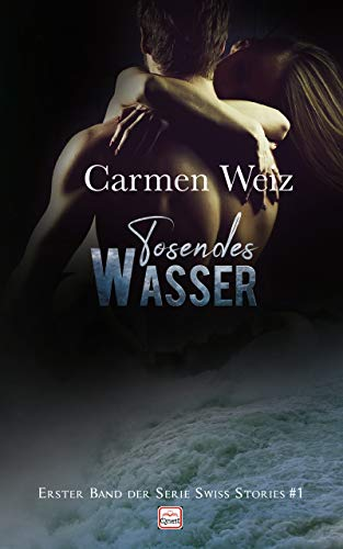 Tosendes Wasser (Kindle Unlimited ebook Swiss Stories #1): Ein ...