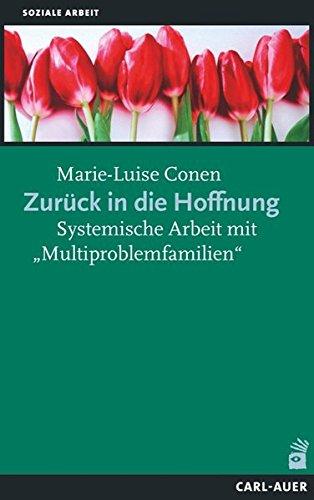 """Zurück in die Hoffnung: Systemische Arbeit mit """"Multiproblemfamilien"""" (Soziale Arbeit)"""