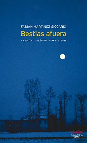 Libro ambientado en la Patagonia: Bestias afuera: Premio Clarín Novela 2013 de Fabián Martínez Siccardi