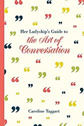 Her Ladyship's Guide to the Art of Conversation by Caroline Taggart (2016-07-05)