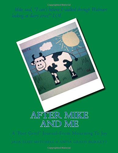 After Mike and Me: A 'Post Grief' Journal-From Mourning to Joy