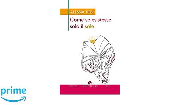 Amazon.it  Come se esistesse solo il sole - Alessia Tosi - Libri 2189f4a17f18
