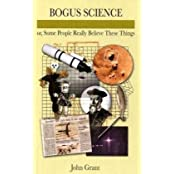Bogus Science: Or, Some People Really Believe These Things by John Grant (2009-11-03)