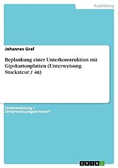 Beplankung einer Unterkonstruktion mit Gipskartonplatten (Unterweisung Stuckateur / -in) par [Graf, Johannes]