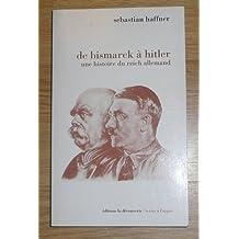 De Bismarck à Hitler : Une histoire du Reich allemand