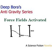 Force Fields Activated (Anti Gravity series. TACTICAL ADVANCED HI TECH ( sci fi ) PROTECTIVE WEAPONS SERIES. BOOK 1. 2) (English Edition)