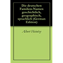 Die deutschen Familien-Namen geschichtlich, geographisch, sprachlich (German Edition)