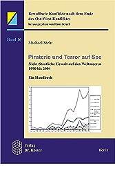 Piraterie und Terror auf See: Nicht-Staatliche Gewalt auf den Weltmeeren 1990-2004. Ein Handbuch