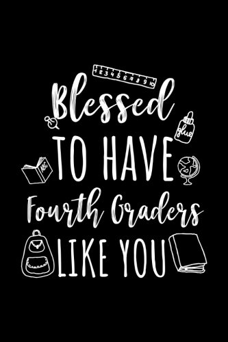 Blessed To Have Fourth Graders Like You: Fourth Grade Teacher Appreciation  Journal Notebook por Dartan Creations