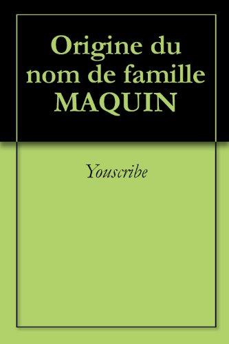 Origine du nom de famille MAQUIN (Oeuvres courtes) par Youscribe