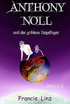 Anthony Noll und der goldene Zeigefinger (Anthony Noll und ... 1) von [Linz, Francis]