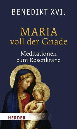 Maria voll der Gnade: Betrachtungen zum Rosenkranz