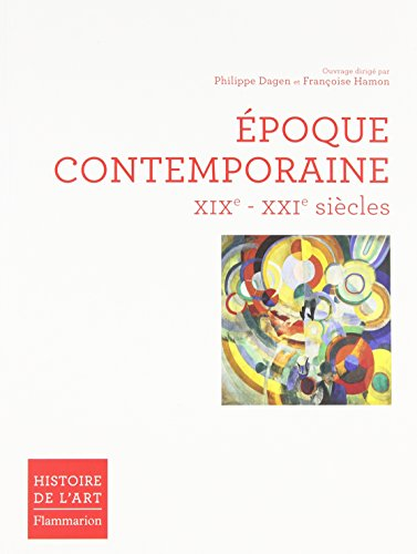 Epoque Contemporaine XIXe - XXIe siècle par Philippe Dagen, Françoise Hamon, Jean-Baptiste Minnaert, Collectif