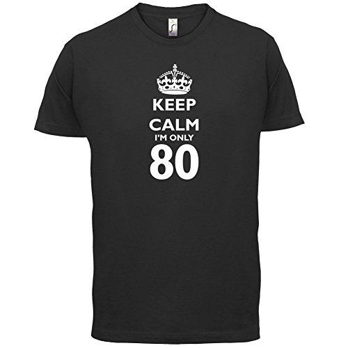 Keep calm I'm only 80 - Herren T-Shirt - 13 Farben Schwarz