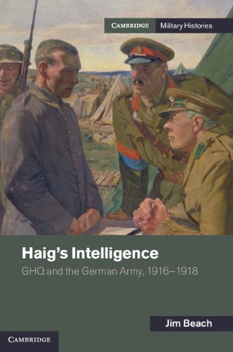 Haig's Intelligence: GHQ and the German Army, 1916–1918 (Cambridge Military Histories) (English Edition)